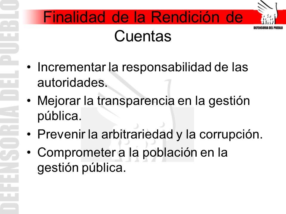 Finalidad de la Rendición de Cuentas Incrementar la responsabilidad de las autoridades. Mejorar la transparencia en la gestión pública. Prevenir la ar