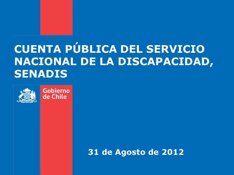 CUENTA PÚBLICA DEL SERVICIO NACIONAL DE LA DISCAPACIDAD, SENADIS 31 de Agosto de 2012
