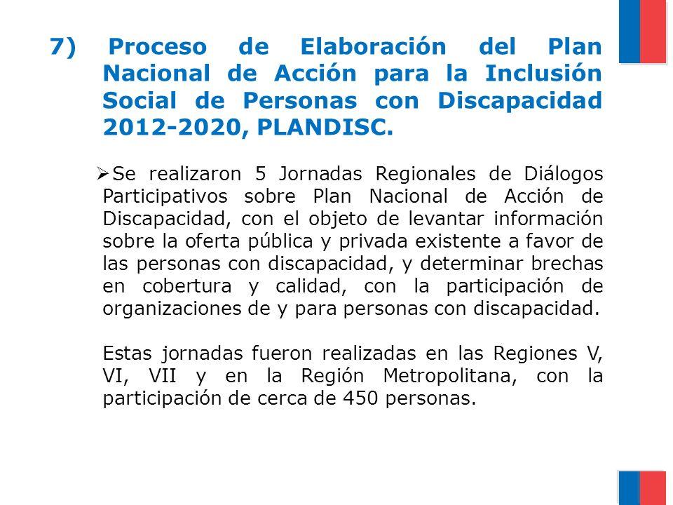 7) Proceso de Elaboración del Plan Nacional de Acción para la Inclusión Social de Personas con Discapacidad 2012-2020, PLANDISC. Se realizaron 5 Jorna