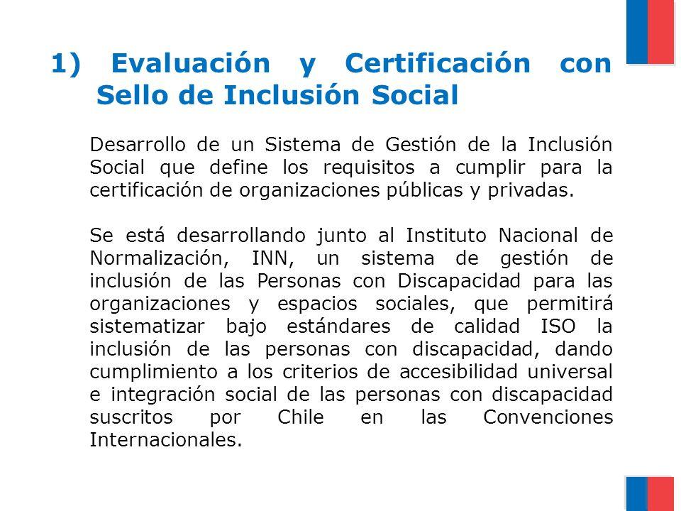 1) Evaluación y Certificación con Sello de Inclusión Social Desarrollo de un Sistema de Gestión de la Inclusión Social que define los requisitos a cum