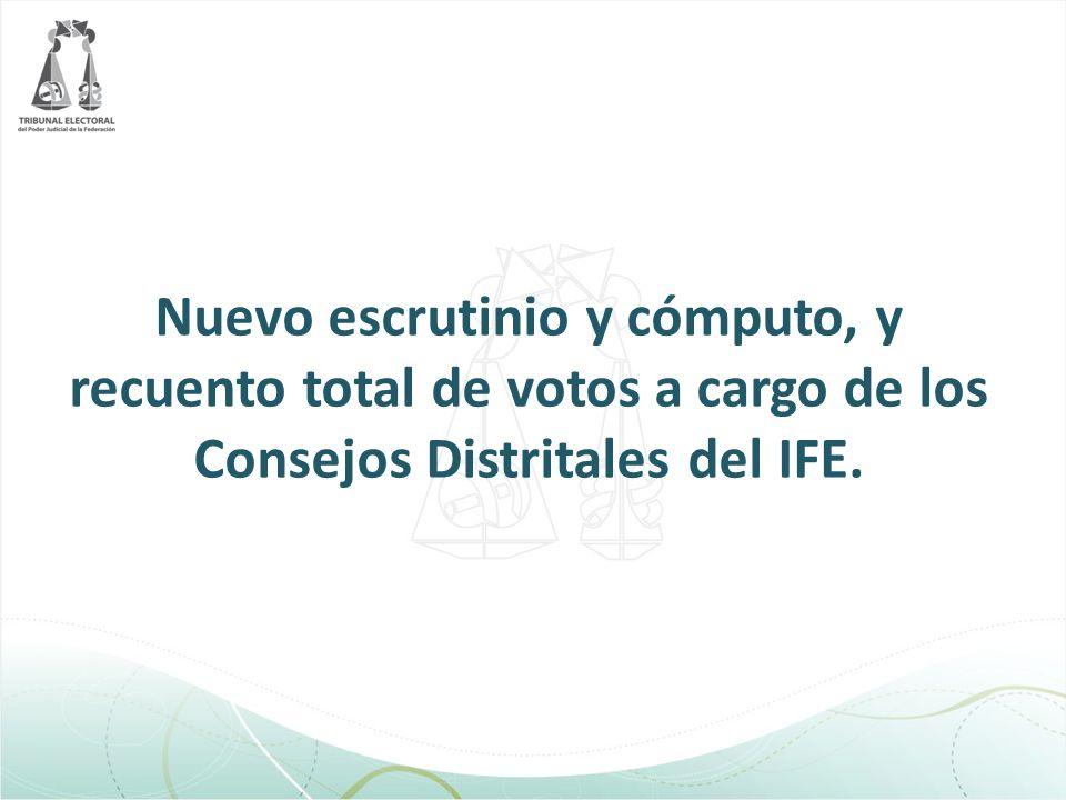 Nuevo escrutinio y cómputo, y recuento total de votos a cargo de los Consejos Distritales del IFE.