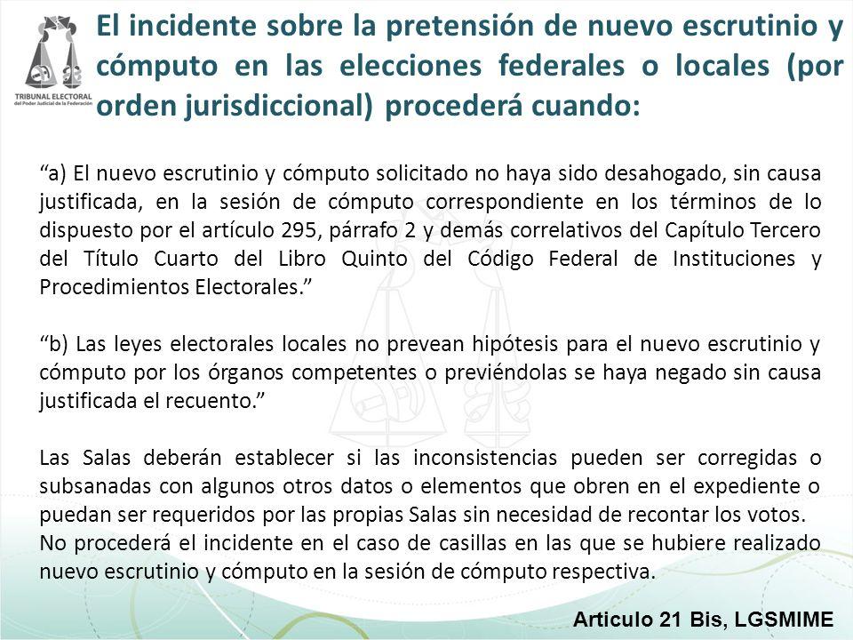 El incidente sobre la pretensión de nuevo escrutinio y cómputo en las elecciones federales o locales (por orden jurisdiccional) procederá cuando: a) E