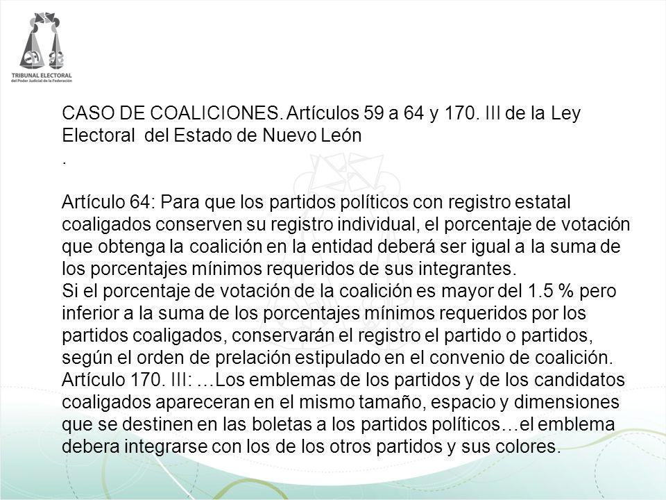 CASO DE COALICIONES. Artículos 59 a 64 y 170. III de la Ley Electoral del Estado de Nuevo León. Artículo 64: Para que los partidos políticos con regis