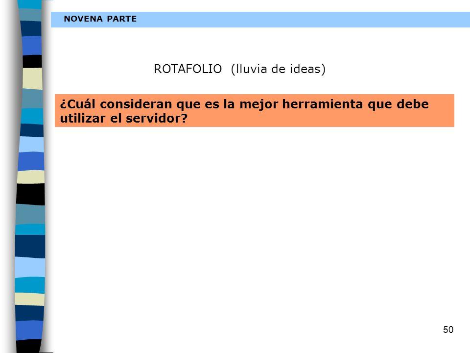50 NOVENA PARTE ROTAFOLIO (lluvia de ideas) ¿Cuál consideran que es la mejor herramienta que debe utilizar el servidor?