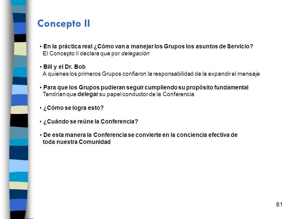 61 Concepto II En la práctica real ¿Cómo van a manejar los Grupos los asuntos de Servicio? El Concepto II declara que por delegación Bill y el Dr. Bob