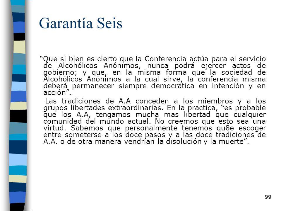 99 Garantía Seis Que si bien es cierto que la Conferencia actúa para el servicio de Alcohólicos Anónimos, nunca podrá ejercer actos de gobierno; y que