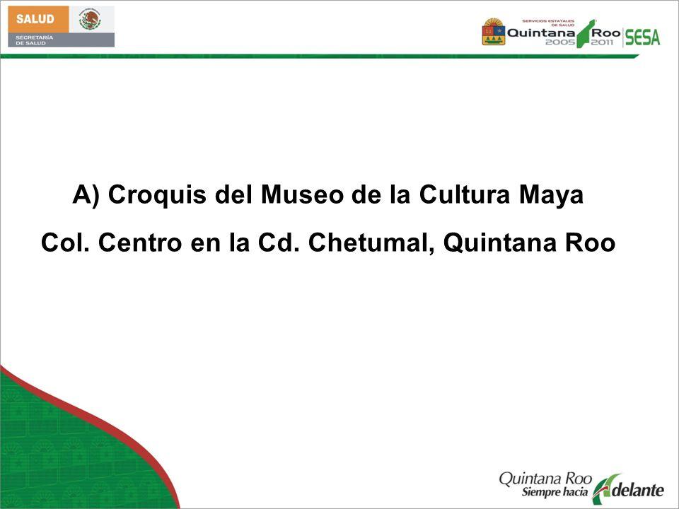 A) Croquis del Museo de la Cultura Maya Col. Centro en la Cd. Chetumal, Quintana Roo