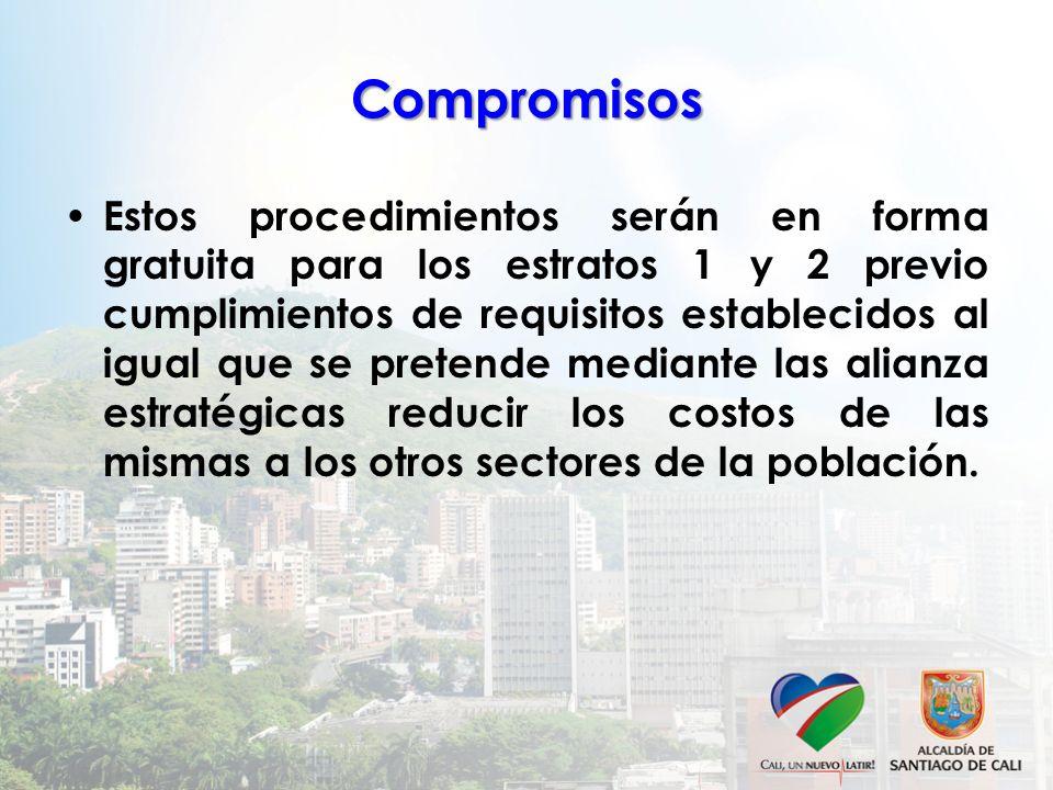 Compromisos Estos procedimientos serán en forma gratuita para los estratos 1 y 2 previo cumplimientos de requisitos establecidos al igual que se prete