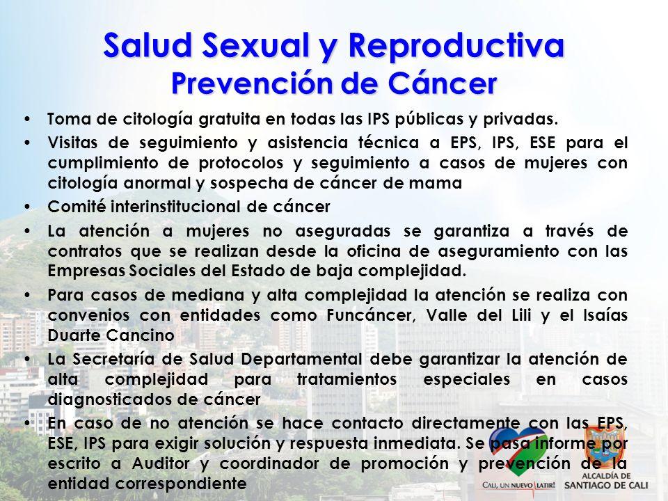 Salud Sexual y Reproductiva Prevención de Cáncer Toma de citología gratuita en todas las IPS públicas y privadas. Visitas de seguimiento y asistencia