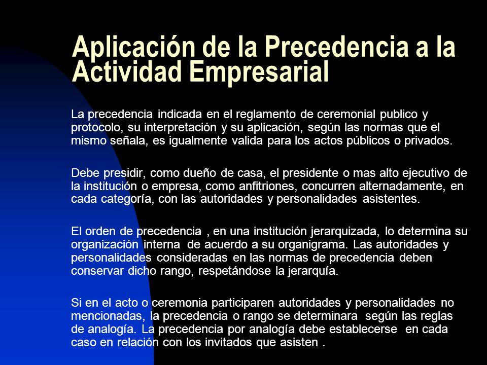 Aplicación de la Precedencia a la Actividad Empresarial La precedencia indicada en el reglamento de ceremonial publico y protocolo, su interpretación