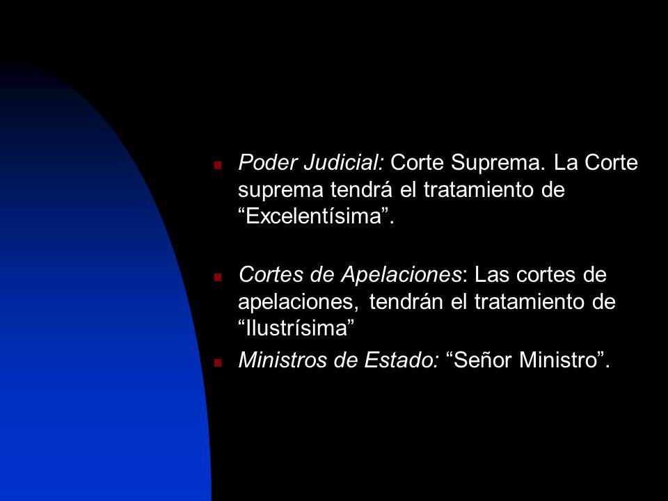 Poder Judicial: Corte Suprema. La Corte suprema tendrá el tratamiento de Excelentísima. Cortes de Apelaciones: Las cortes de apelaciones, tendrán el t
