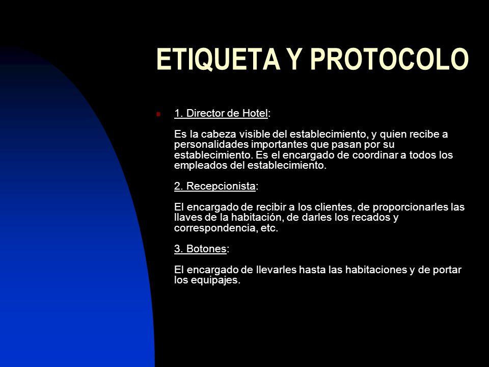 ETIQUETA Y PROTOCOLO 1. Director de Hotel: Es la cabeza visible del establecimiento, y quien recibe a personalidades importantes que pasan por su esta