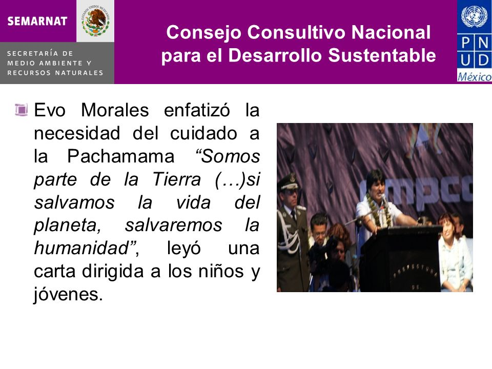 Consejo Consultivo Nacional para el Desarrollo Sustentable 31, 000 participantes provenientes de 135 países; 90 representaciones oficiales; Participación de pueblos originarios, mujeres y jóvenes, pueblos indígenas de Bolivia, y organizaciones de campesinos.
