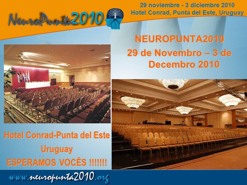 NEUROPUNTA2010 29 de Novembro – 3 de Decembro 2010 Hotel Conrad-Punta del Este Uruguay ESPERAMOS VOCÊS !!!!!!! 29 noviembre - 3 diciembre 2010 Hotel C