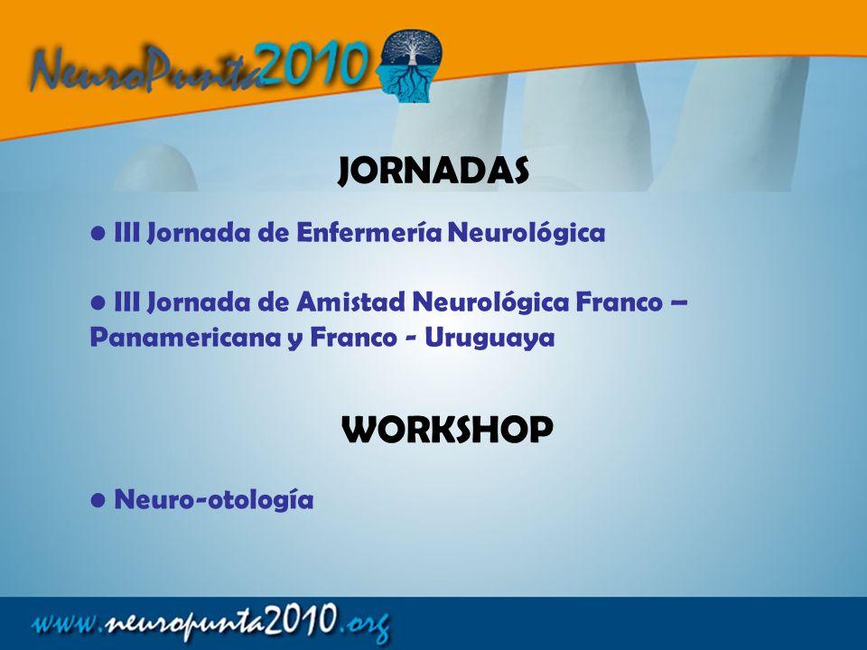 III Jornada de Enfermería Neurológica III Jornada de Amistad Neurológica Franco – Panamericana y Franco - Uruguaya JORNADAS WORKSHOP Neuro-otología