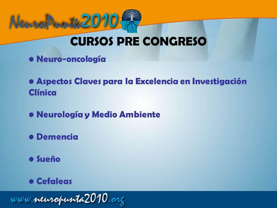 Neuro-oncología Aspectos Claves para la Excelencia en Investigación Clínica Neurología y Medio Ambiente Demencia Sueño Cefaleas CURSOS PRE CONGRESO