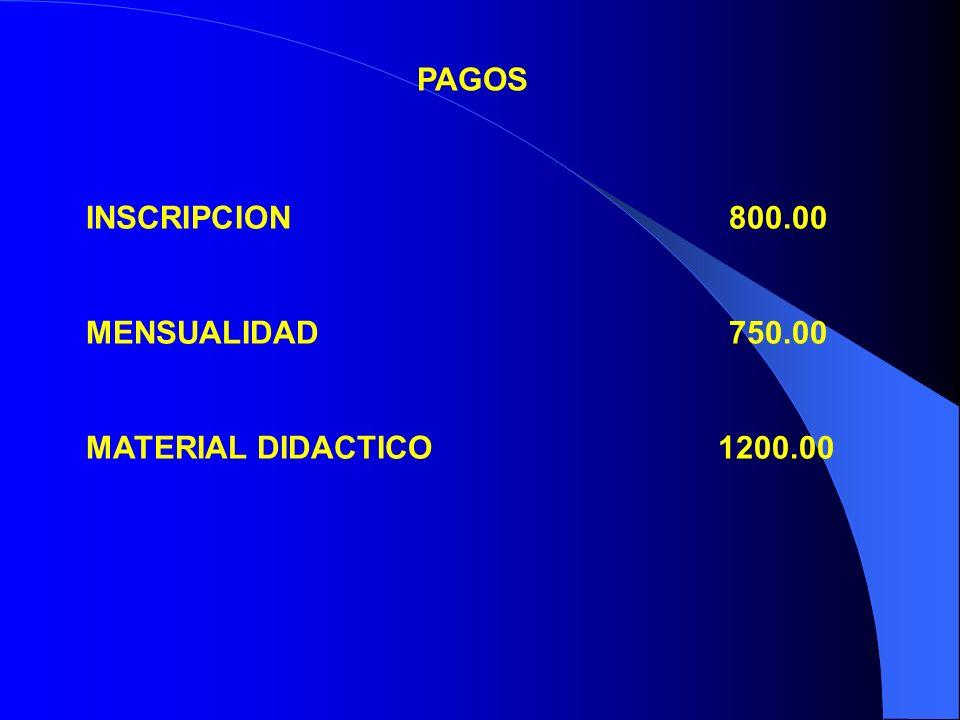 INSCRIPCION 800.00 MENSUALIDAD 750.00 MATERIAL DIDACTICO 1200.00 PAGOS