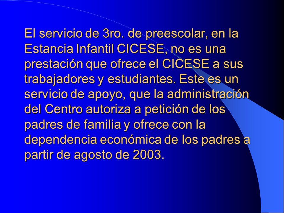 El servicio de 3ro. de preescolar, en la Estancia Infantil CICESE, no es una prestación que ofrece el CICESE a sus trabajadores y estudiantes. Este es