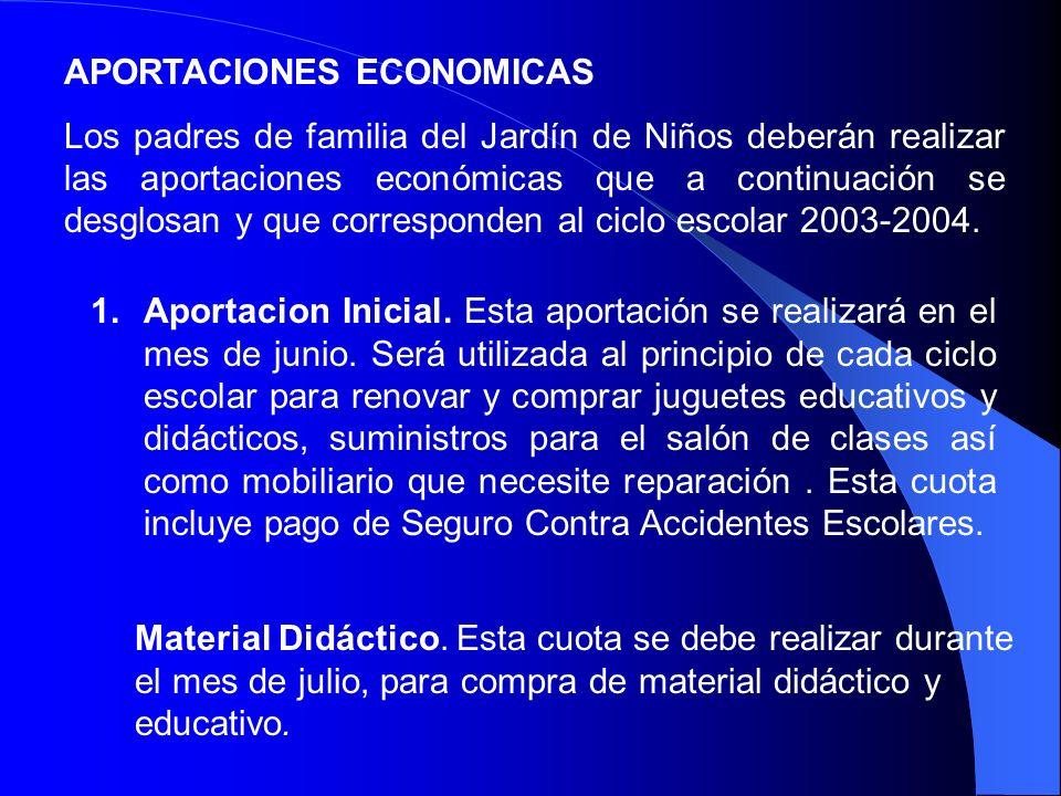 APORTACIONES ECONOMICAS Los padres de familia del Jardín de Niños deberán realizar las aportaciones económicas que a continuación se desglosan y que c