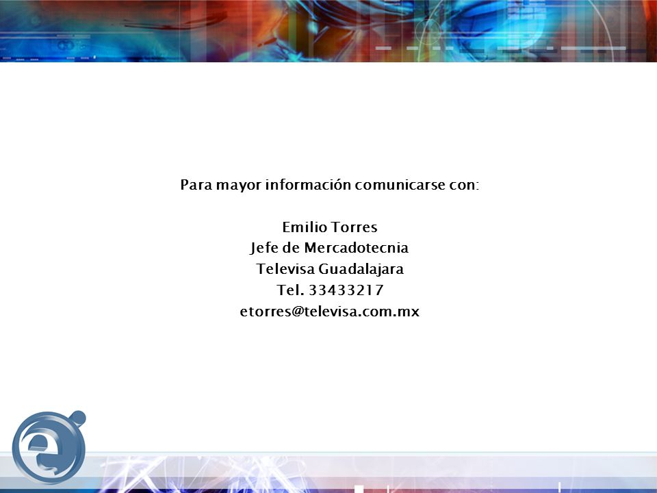 Para mayor información comunicarse con: Emilio Torres Jefe de Mercadotecnia Televisa Guadalajara Tel.