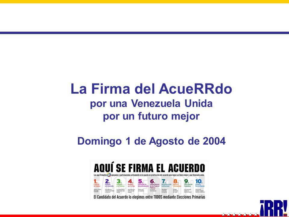 La Firma del AcueRRdo por una Venezuela Unida por un futuro mejor Domingo 1 de Agosto de 2004
