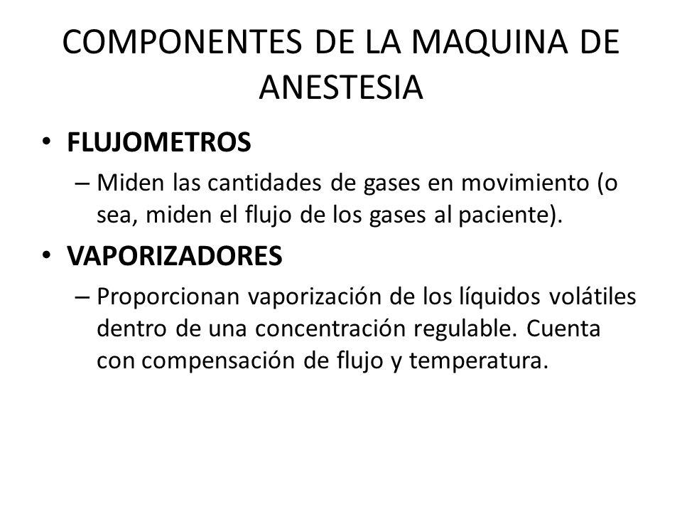 COMPONENTES DE LA MAQUINA DE ANESTESIA FLUJOMETROS – Miden las cantidades de gases en movimiento (o sea, miden el flujo de los gases al paciente).