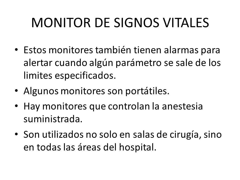 MONITOR DE SIGNOS VITALES Estos monitores también tienen alarmas para alertar cuando algún parámetro se sale de los limites especificados.