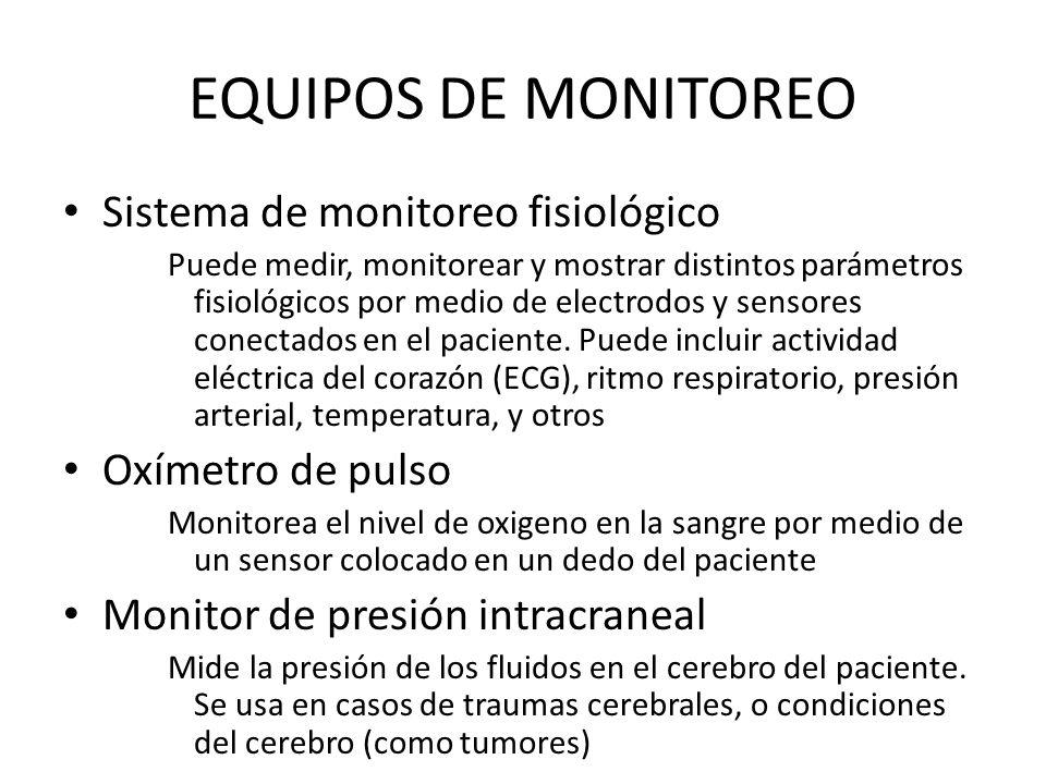 EQUIPOS DE MONITOREO Sistema de monitoreo fisiológico Puede medir, monitorear y mostrar distintos parámetros fisiológicos por medio de electrodos y sensores conectados en el paciente.