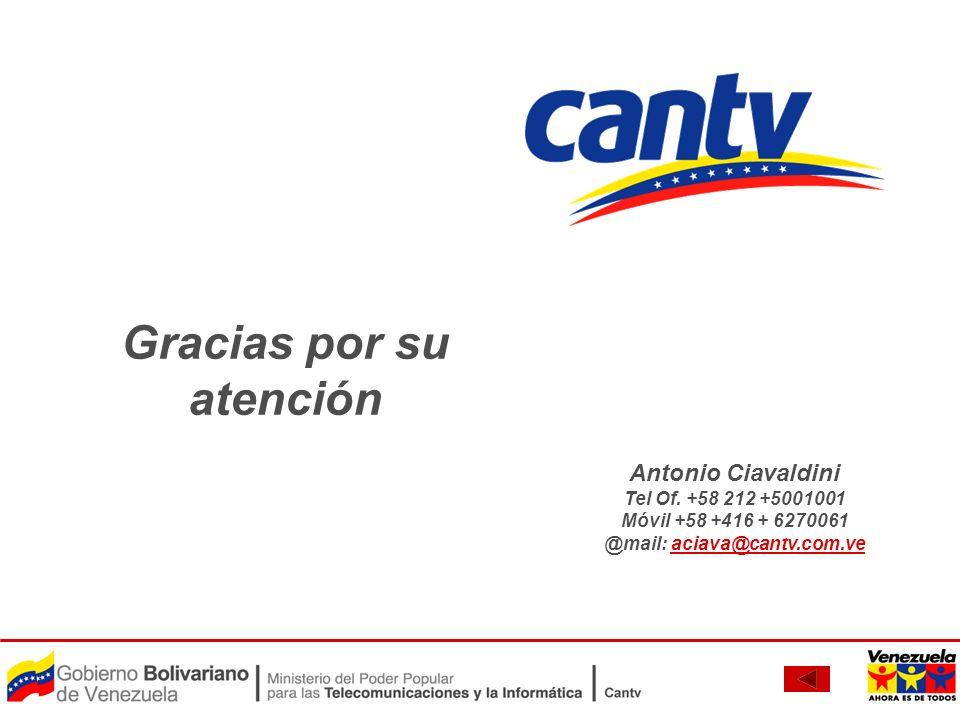 Gracias por su atención Antonio Ciavaldini Tel Of. +58 212 +5001001 Móvil +58 +416 + 6270061 @mail: aciava@cantv.com.veaciava@cantv.com.ve