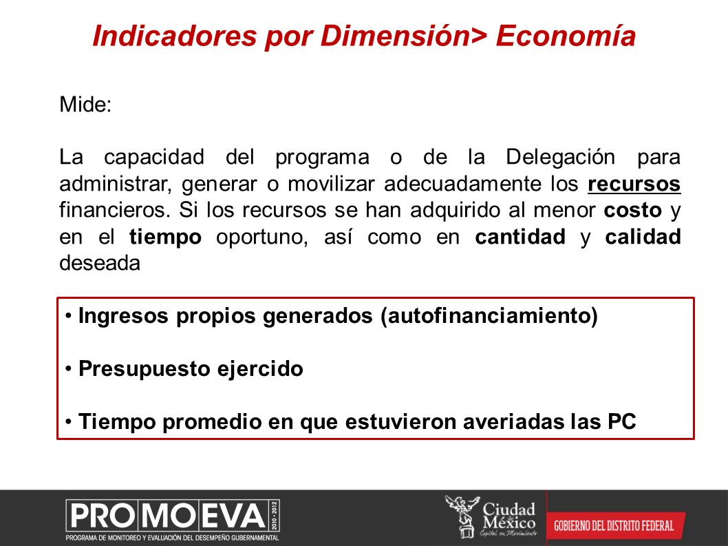 Indicadores por Dimensión> Economía Mide: La capacidad del programa o de la Delegación para administrar, generar o movilizar adecuadamente los recurso
