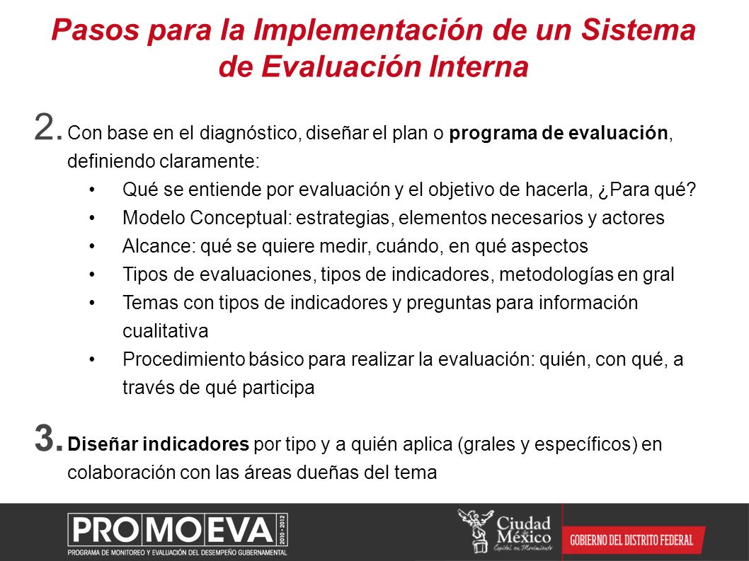 Pasos para la Implementación de un Sistema de Evaluación Interna 2. Con base en el diagnóstico, diseñar el plan o programa de evaluación, definiendo c