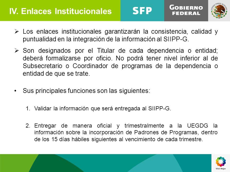 IV. Enlaces Institucionales Los enlaces institucionales garantizarán la consistencia, calidad y puntualidad en la integración de la información al SII