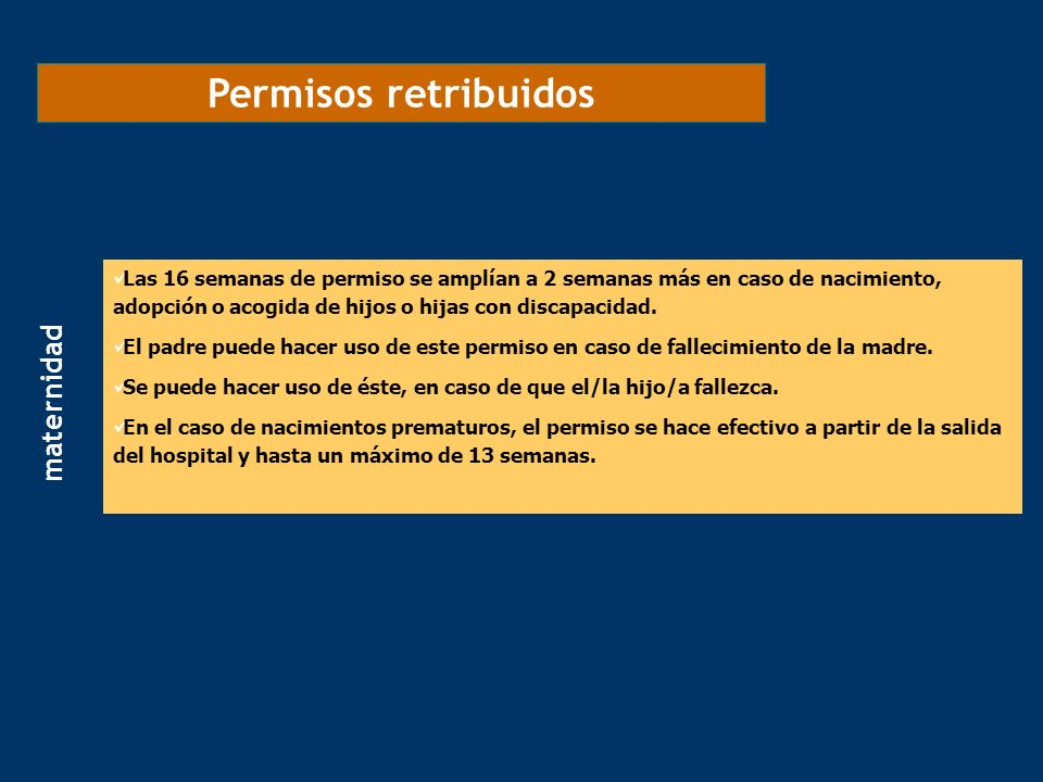 Permisos retribuidos Las 16 semanas de permiso se amplían a 2 semanas más en caso de nacimiento, adopción o acogida de hijos o hijas con discapacidad.