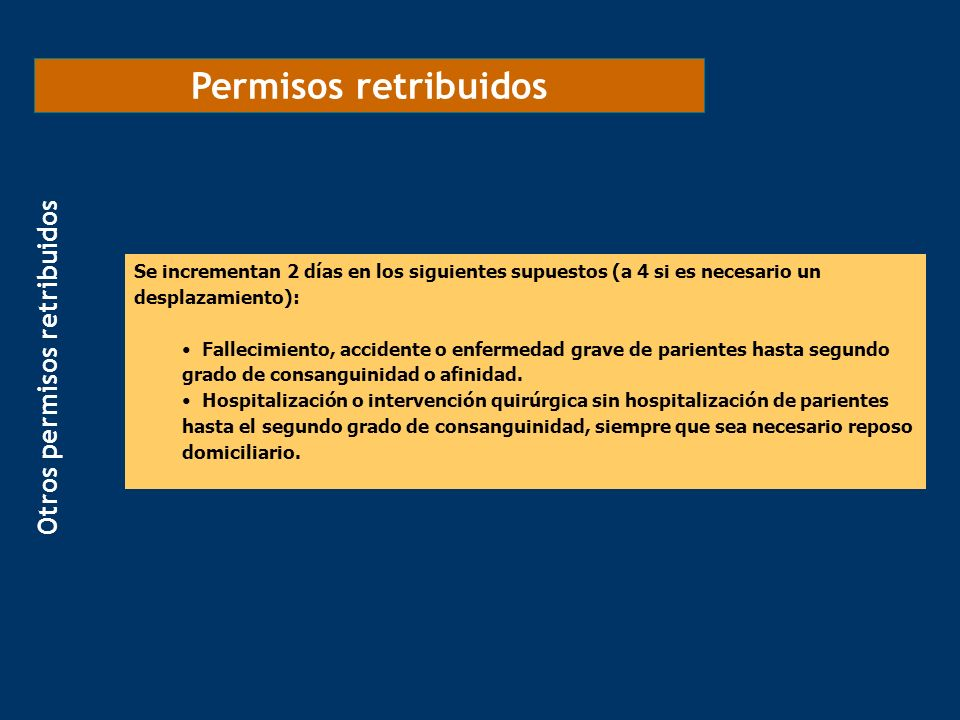 Permisos retribuidos Se incrementan 2 días en los siguientes supuestos (a 4 si es necesario un desplazamiento): Fallecimiento, accidente o enfermedad
