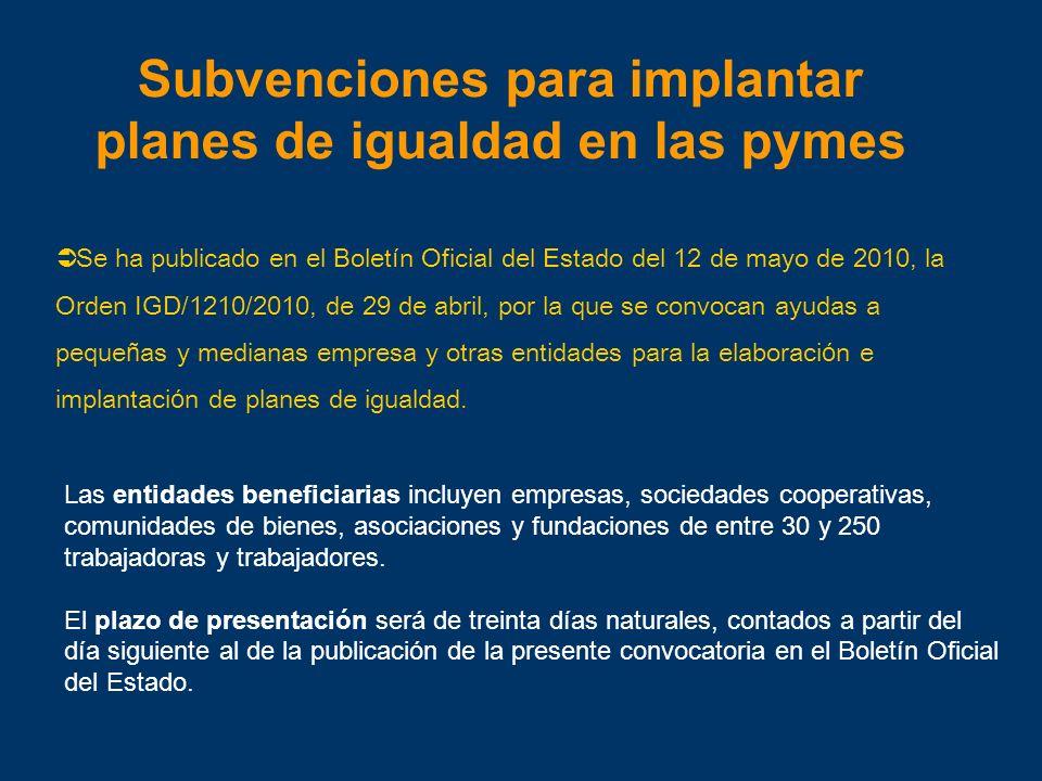Subvenciones para implantar planes de igualdad en las pymes Se ha publicado en el Bolet í n Oficial del Estado del 12 de mayo de 2010, la Orden IGD/12