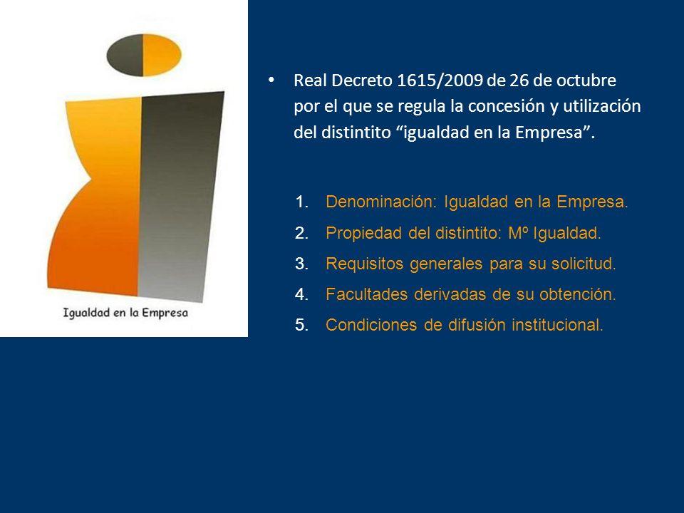 1. Denominación: Igualdad en la Empresa. 2. Propiedad del distintito: Mº Igualdad. 3. Requisitos generales para su solicitud. 4. Facultades derivadas