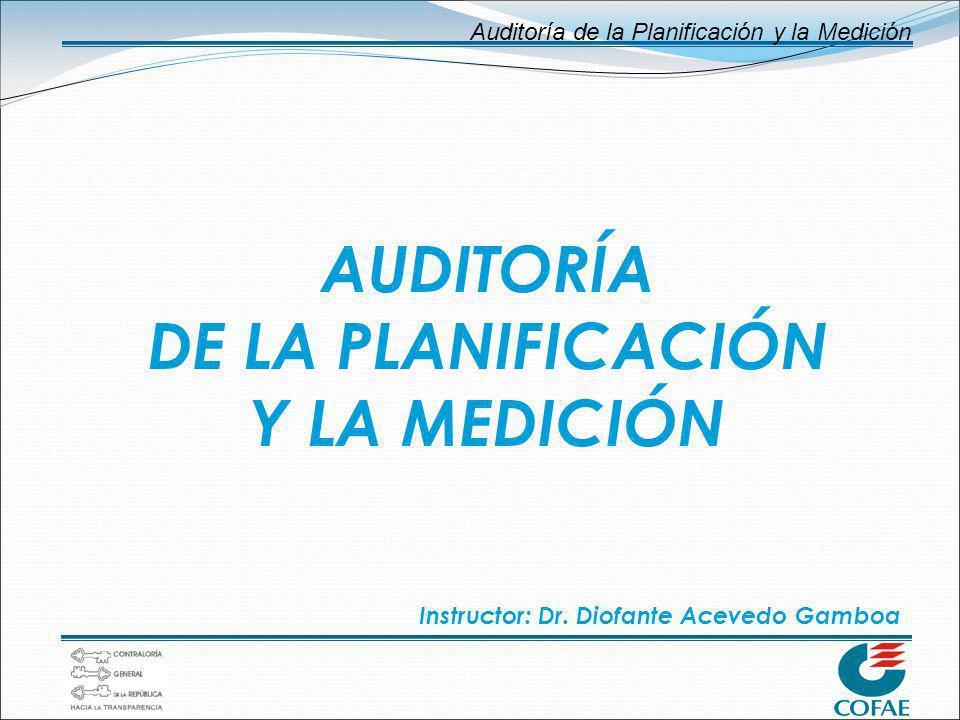 Auditoría de la Planificación y la Medición AUDITORÍA DE LA PLANIFICACIÓN Y LA MEDICIÓN Instructor: Dr. Diofante Acevedo Gamboa