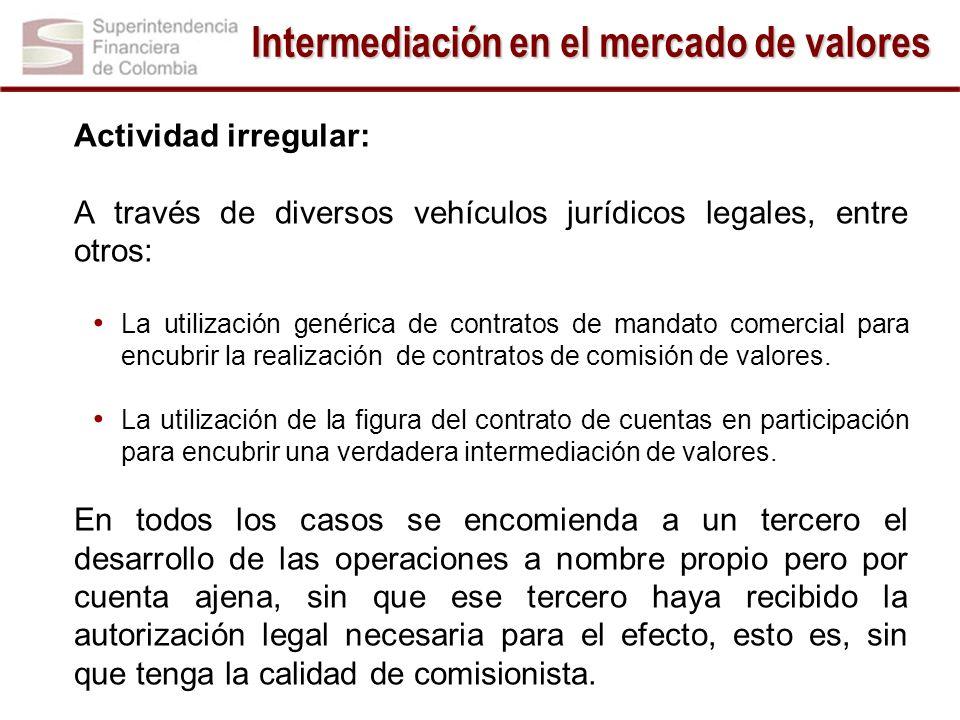 Actividad irregular: A través de diversos vehículos jurídicos legales, entre otros: La utilización genérica de contratos de mandato comercial para enc