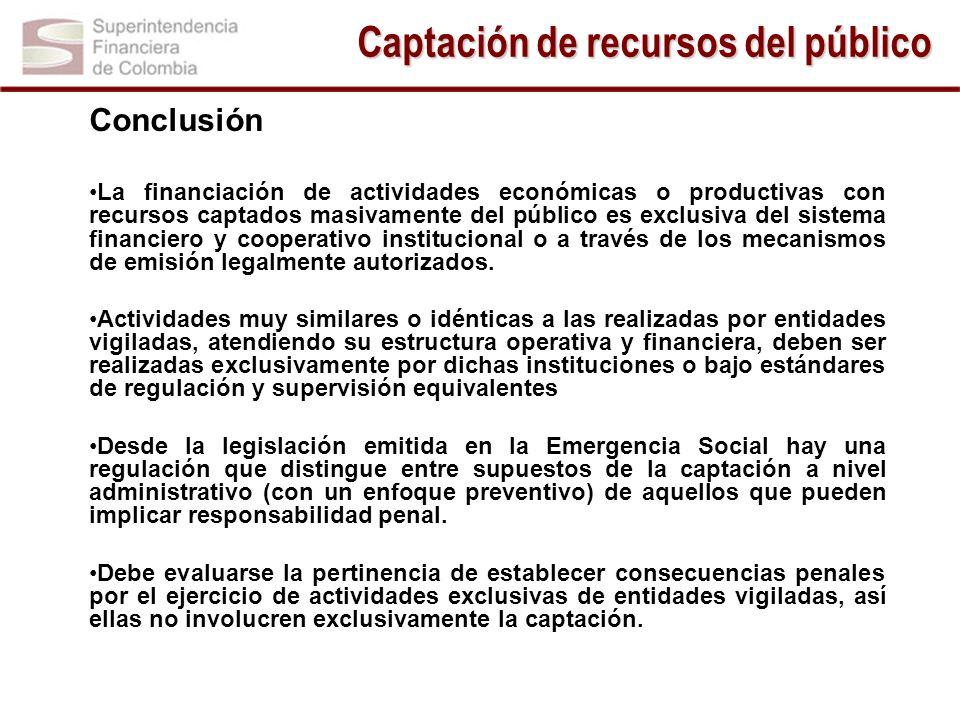 Conclusión La financiación de actividades económicas o productivas con recursos captados masivamente del público es exclusiva del sistema financiero y