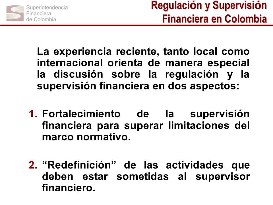 La experiencia reciente, tanto local como internacional orienta de manera especial la discusión sobre la regulación y la supervisión financiera en dos