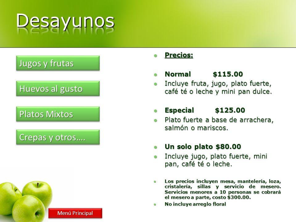 Precios: Precios: Normal$115.00 Normal$115.00 Incluye fruta, jugo, plato fuerte, café té o leche y mini pan dulce. Incluye fruta, jugo, plato fuerte,