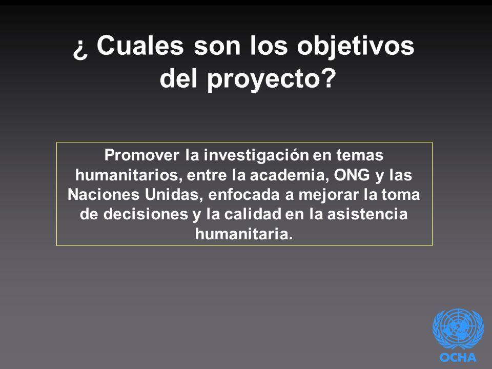 Promover la investigación en temas humanitarios, entre la academia, ONG y las Naciones Unidas, enfocada a mejorar la toma de decisiones y la calidad en la asistencia humanitaria.