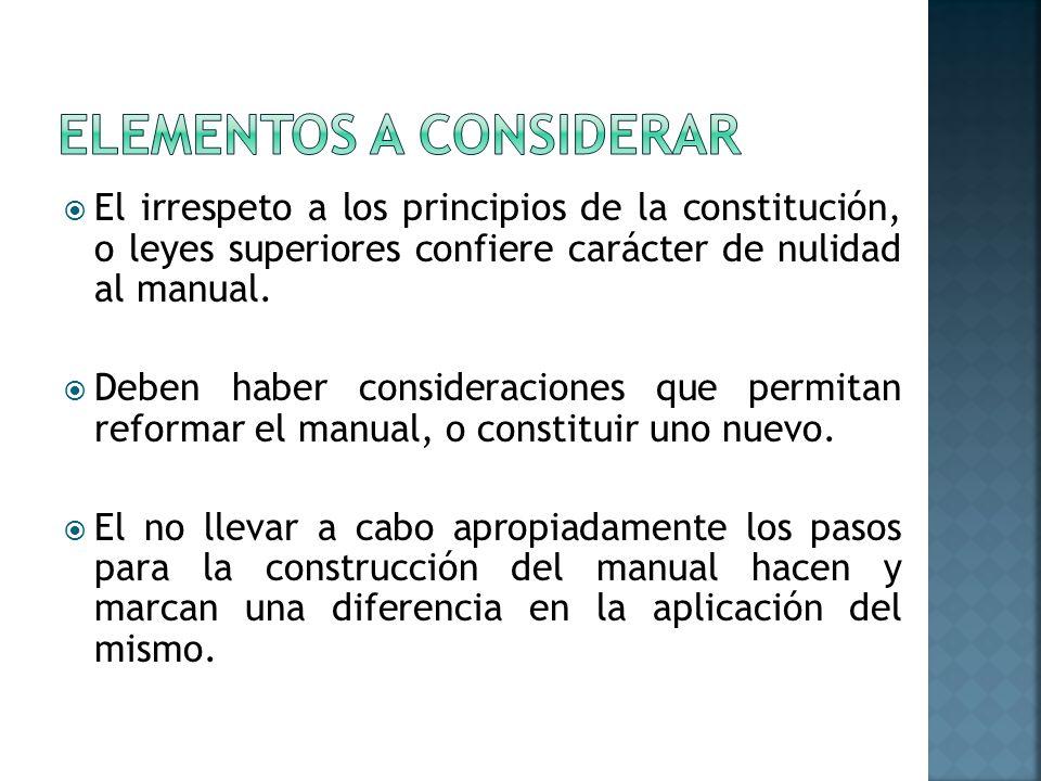 El irrespeto a los principios de la constitución, o leyes superiores confiere carácter de nulidad al manual.