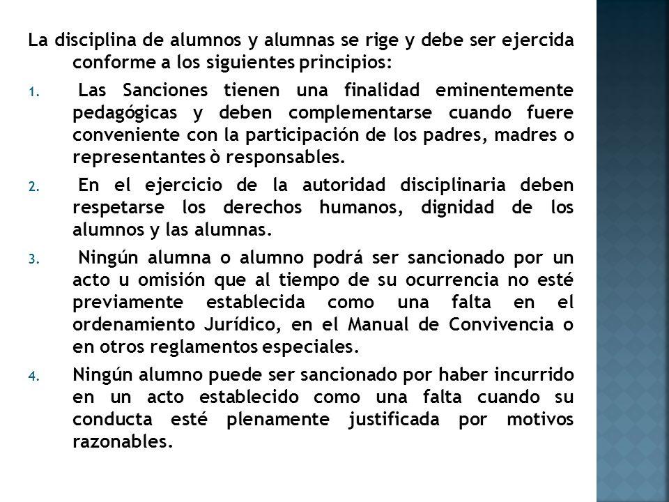 La disciplina de alumnos y alumnas se rige y debe ser ejercida conforme a los siguientes principios: 1.