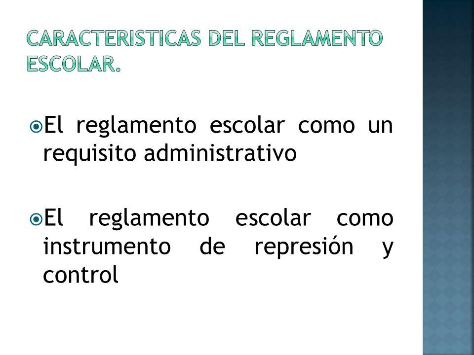 El reglamento escolar como un requisito administrativo El reglamento escolar como instrumento de represión y control
