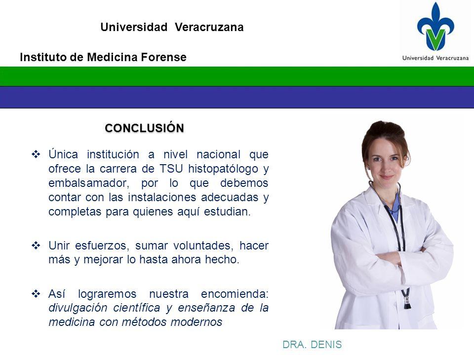 Universidad Veracruzana Instituto de Medicina Forense DRA. DENIS CONCLUSIÓN Única institución a nivel nacional que ofrece la carrera de TSU histopatól