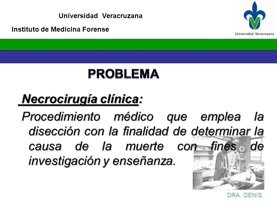 Universidad Veracruzana Necrocirugía clínica: Necrocirugía clínica: Procedimiento médico que emplea la disección con la finalidad de determinar la cau