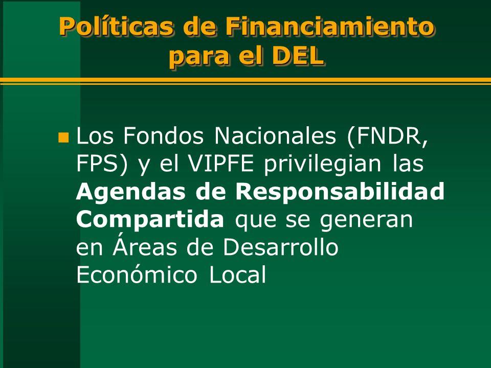 Políticas de Financiamiento para el DEL n Los Fondos Nacionales (FNDR, FPS) y el VIPFE privilegian las Agendas de Responsabilidad Compartida que se generan en Áreas de Desarrollo Económico Local