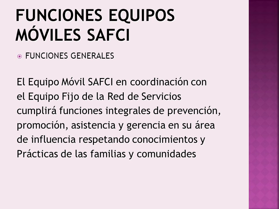FUNCIONES EQUIPOS MÓVILES SAFCI FUNCIONES GENERALES FUNCIONES GENERALES El Equipo Móvil SAFCI en coordinación con el Equipo Fijo de la Red de Servicio