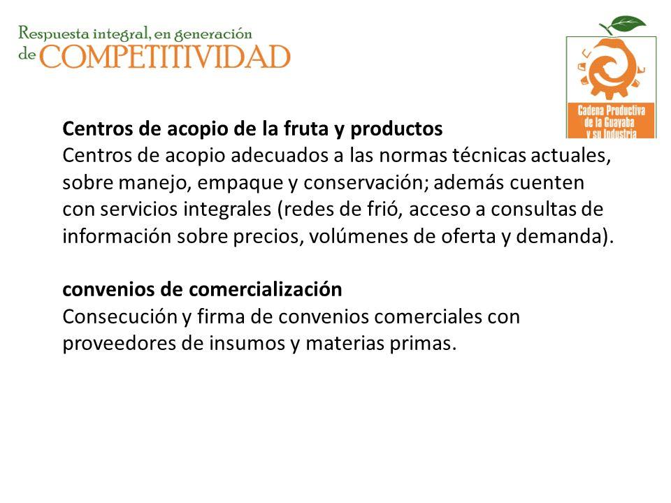 Centros de acopio de la fruta y productos Centros de acopio adecuados a las normas técnicas actuales, sobre manejo, empaque y conservación; además cue